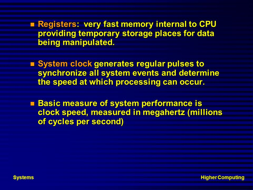 Registers: very fast memory internal to CPU providing temporary storage places for data being manipulated.