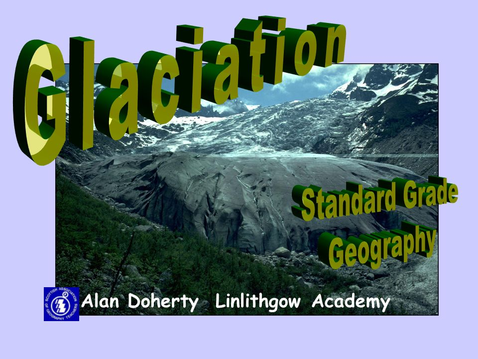 Glaciation Standard Grade Geography Alan Doherty Linlithgow Academy
