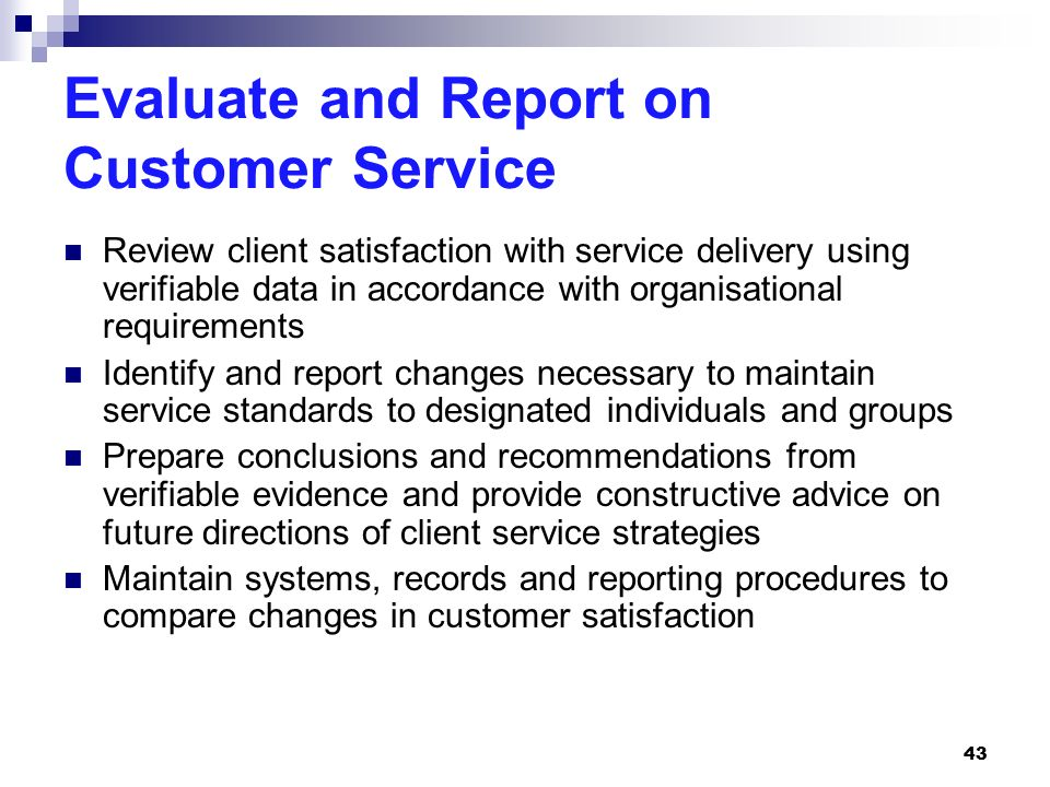 evaluate and report on customer service 44 organisational requirements
