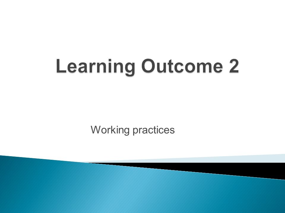 Learning Outcome 2 Working practices