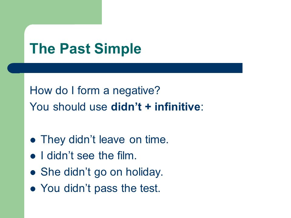 The Past Simple How do I form a negative