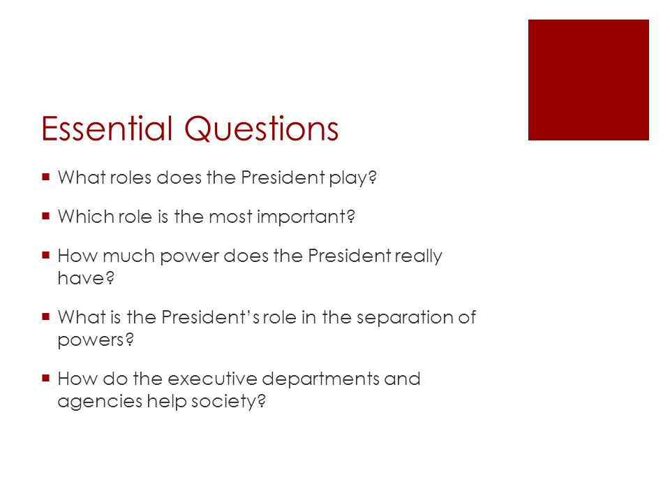 Essential Questions What roles does the President play