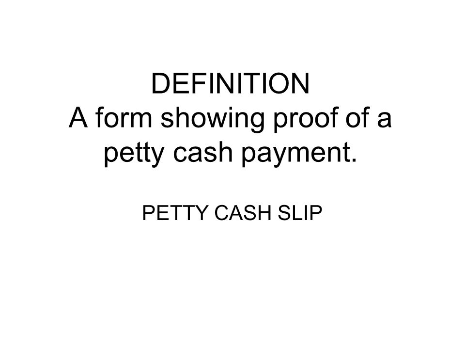 DEFINITION A form showing proof of a petty cash payment.
