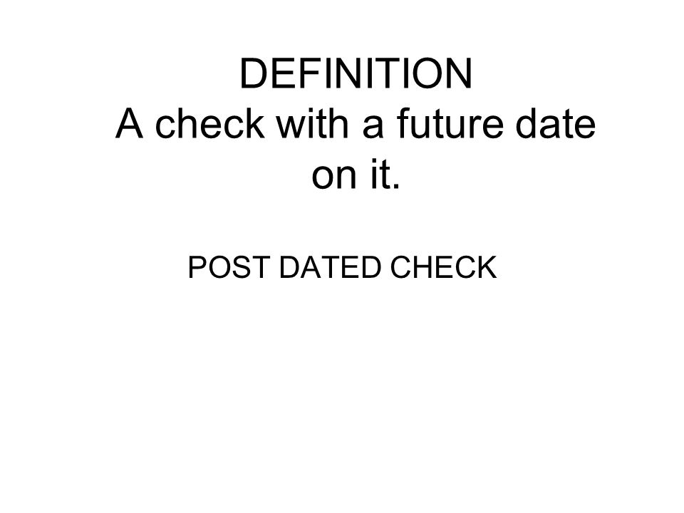 DEFINITION A check with a future date on it.