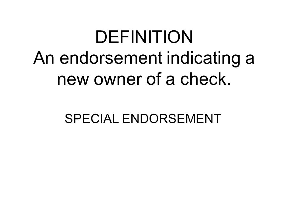 DEFINITION An endorsement indicating a new owner of a check.
