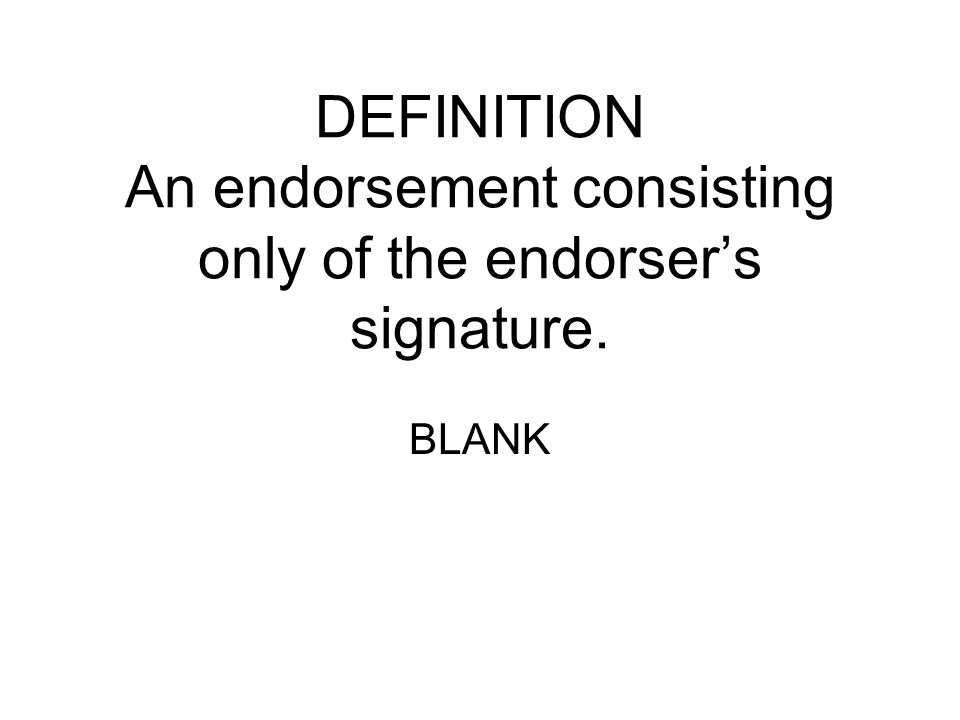 DEFINITION An endorsement consisting only of the endorser's signature.