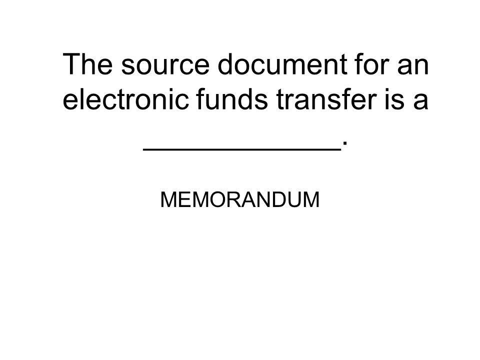 The source document for an electronic funds transfer is a ____________.