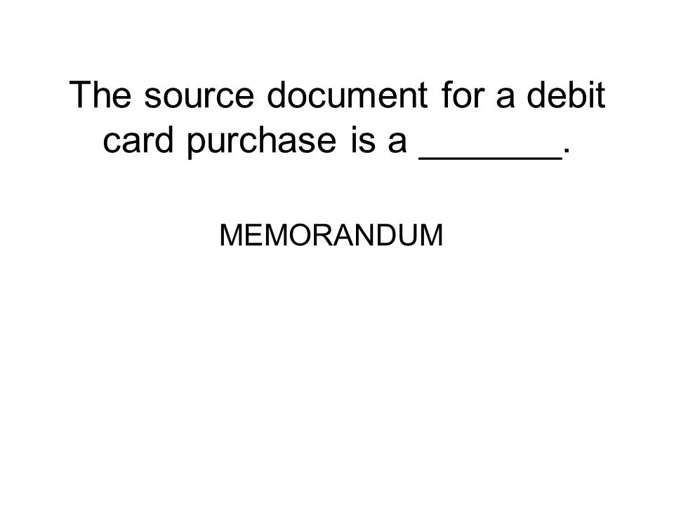 The source document for a debit card purchase is a _______.