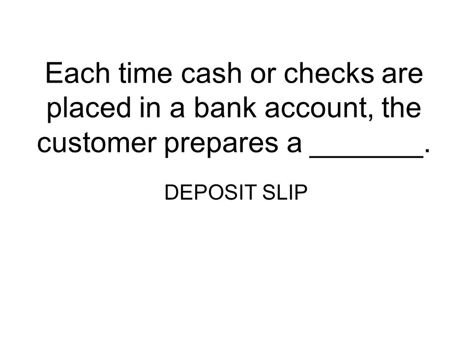 Each time cash or checks are placed in a bank account, the customer prepares a _______.