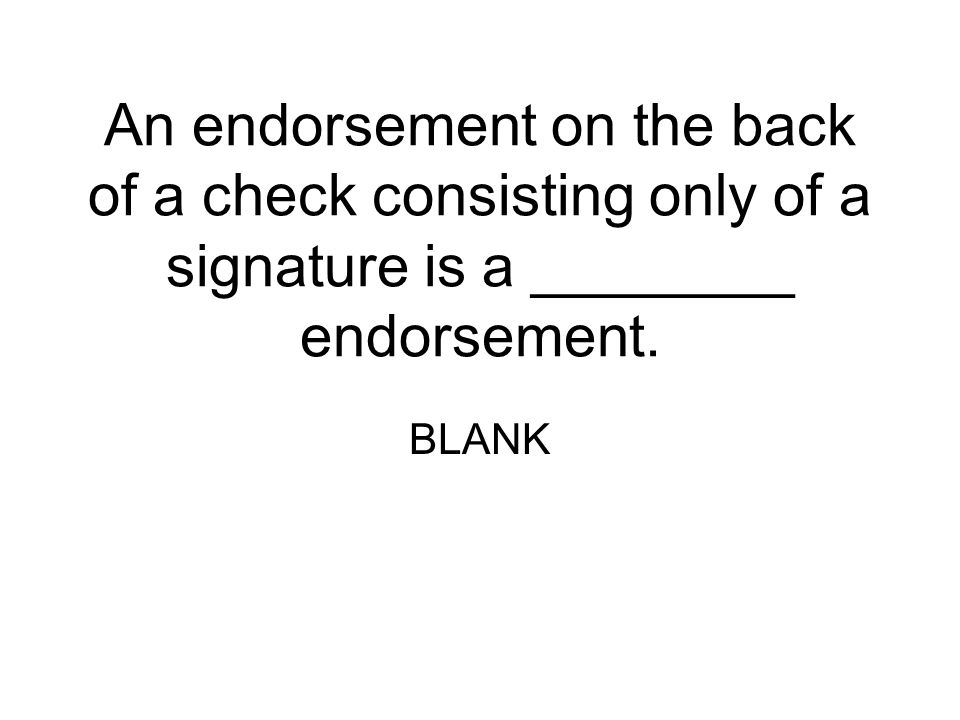 An endorsement on the back of a check consisting only of a signature is a ________ endorsement.