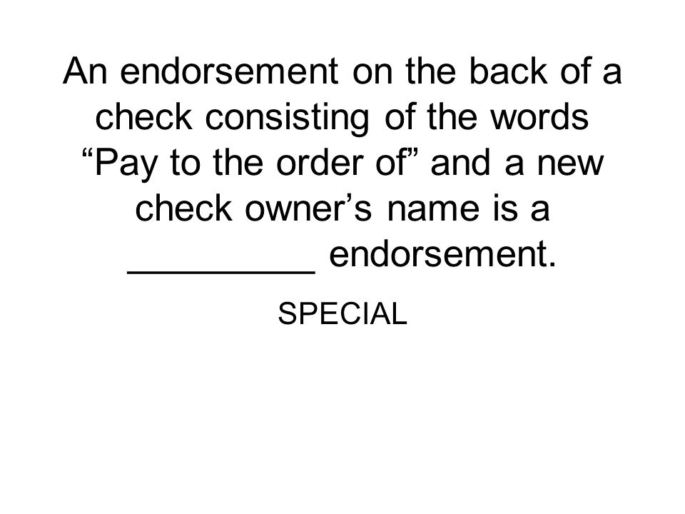 An endorsement on the back of a check consisting of the words Pay to the order of and a new check owner's name is a _________ endorsement.