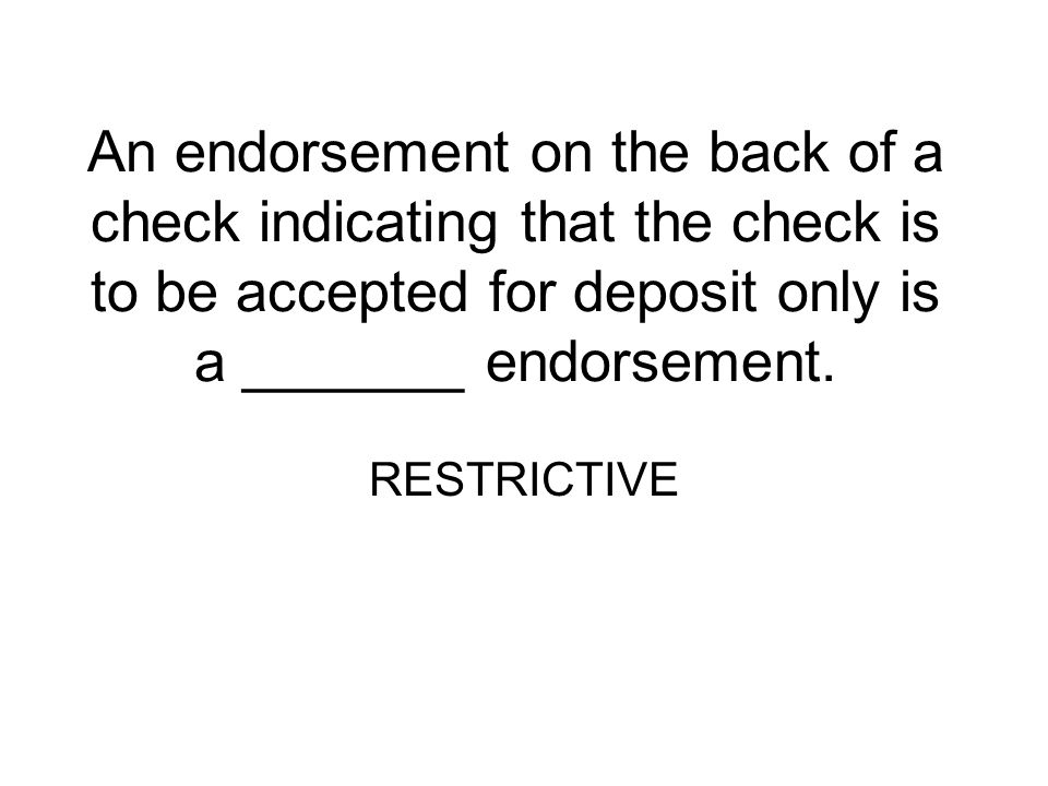 An endorsement on the back of a check indicating that the check is to be accepted for deposit only is a _______ endorsement.