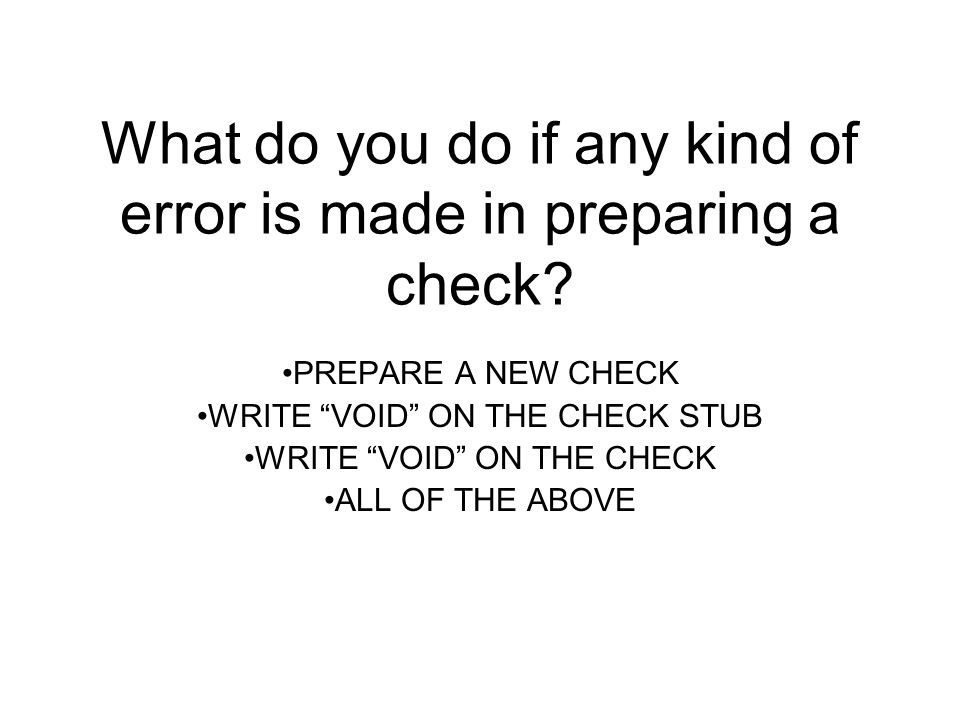 What do you do if any kind of error is made in preparing a check