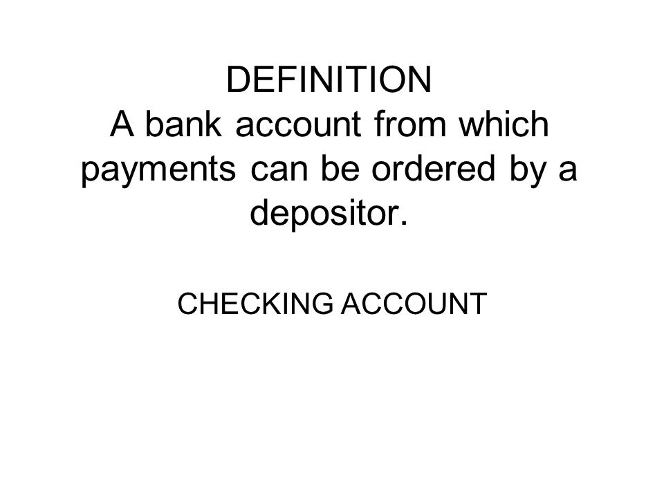 DEFINITION A bank account from which payments can be ordered by a depositor.