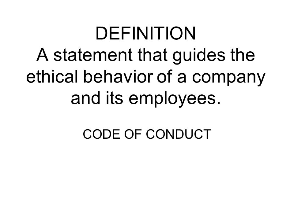 DEFINITION A statement that guides the ethical behavior of a company and its employees.