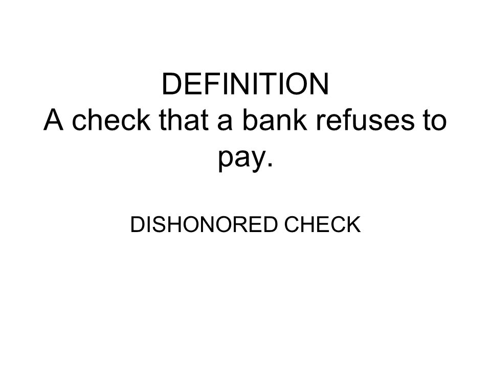 DEFINITION A check that a bank refuses to pay.