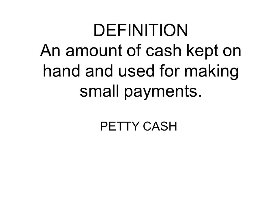 DEFINITION An amount of cash kept on hand and used for making small payments.
