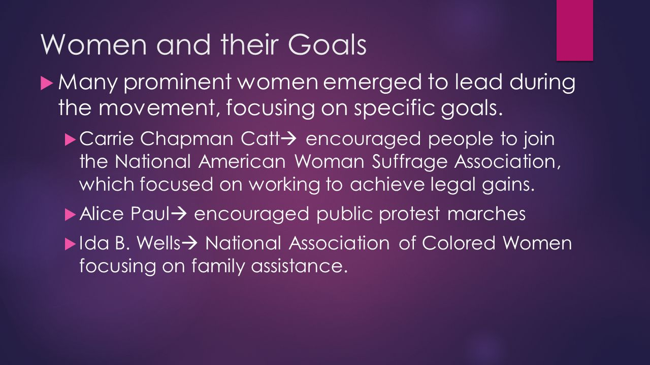 Women and their Goals Many prominent women emerged to lead during the movement, focusing on specific goals.