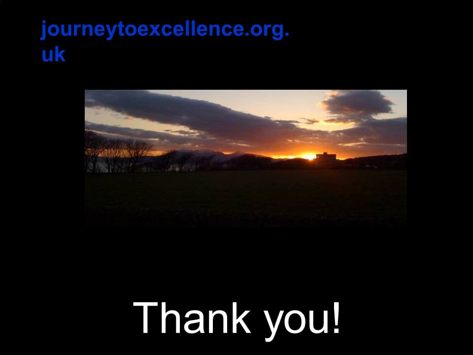 journeytoexcellence.org.uk Thank you!