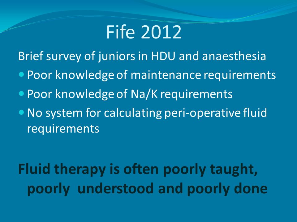 Fife 2012 Brief survey of juniors in HDU and anaesthesia. Poor knowledge of maintenance requirements.