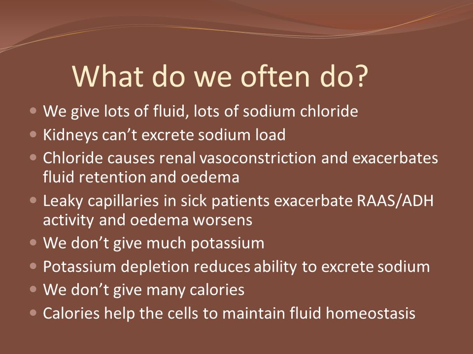 What do we often do We give lots of fluid, lots of sodium chloride