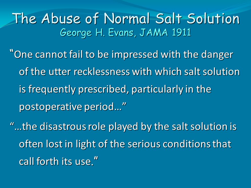 The Abuse of Normal Salt Solution George H. Evans, JAMA 1911