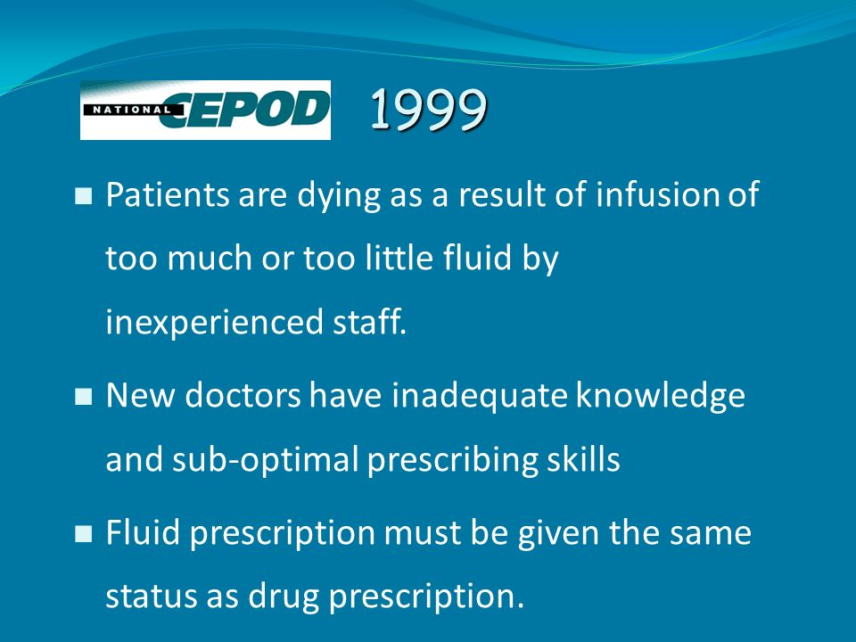 1999 Patients are dying as a result of infusion of too much or too little fluid by inexperienced staff.