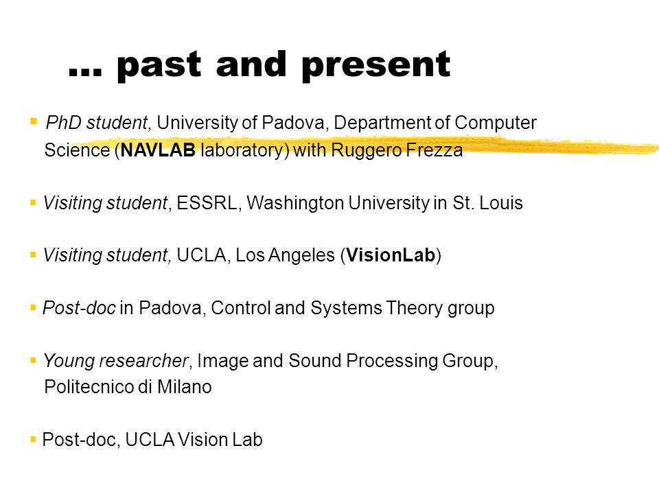 … past and present PhD student, University of Padova, Department of Computer. Science (NAVLAB laboratory) with Ruggero Frezza.