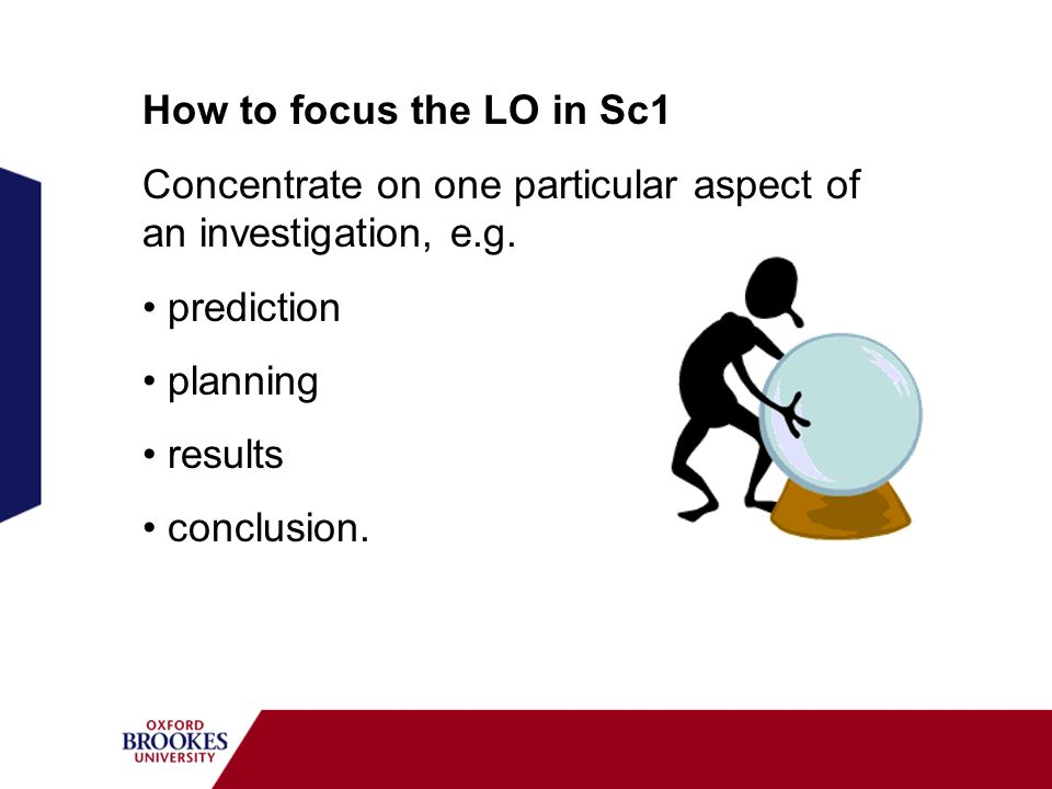 How to focus the LO in Sc1 Concentrate on one particular aspect of an investigation, e.g. prediction.