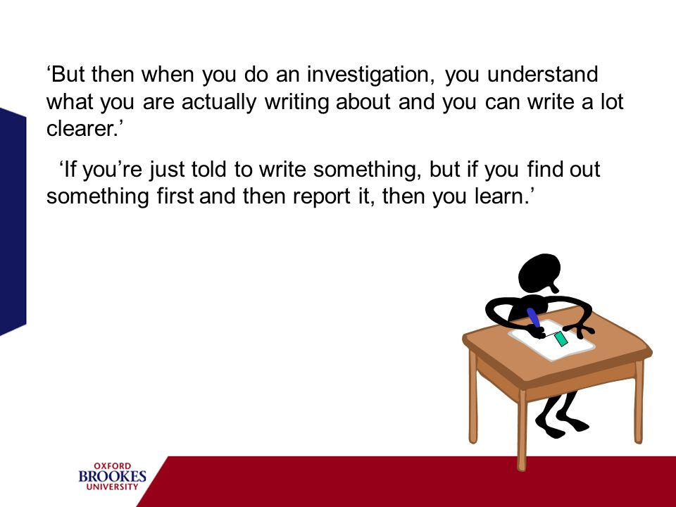 'But then when you do an investigation, you understand what you are actually writing about and you can write a lot clearer.'