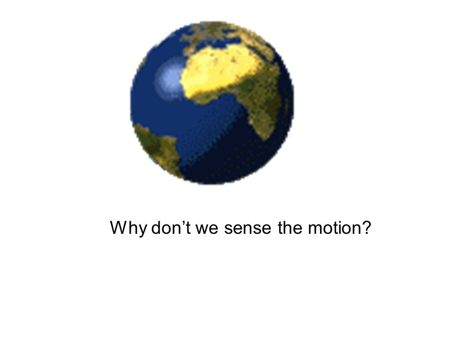 Why don't we sense the motion