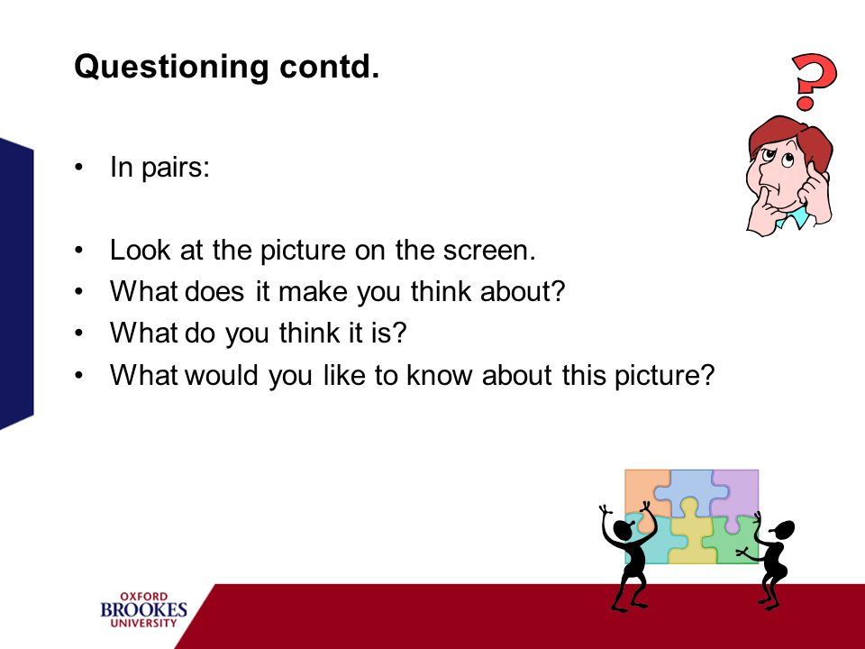 Questioning contd. In pairs: Look at the picture on the screen.
