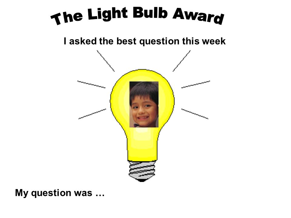 The Light Bulb Award I asked the best question this week