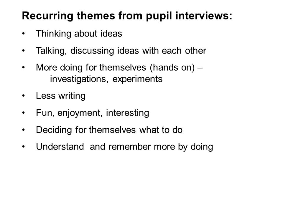 Recurring themes from pupil interviews: