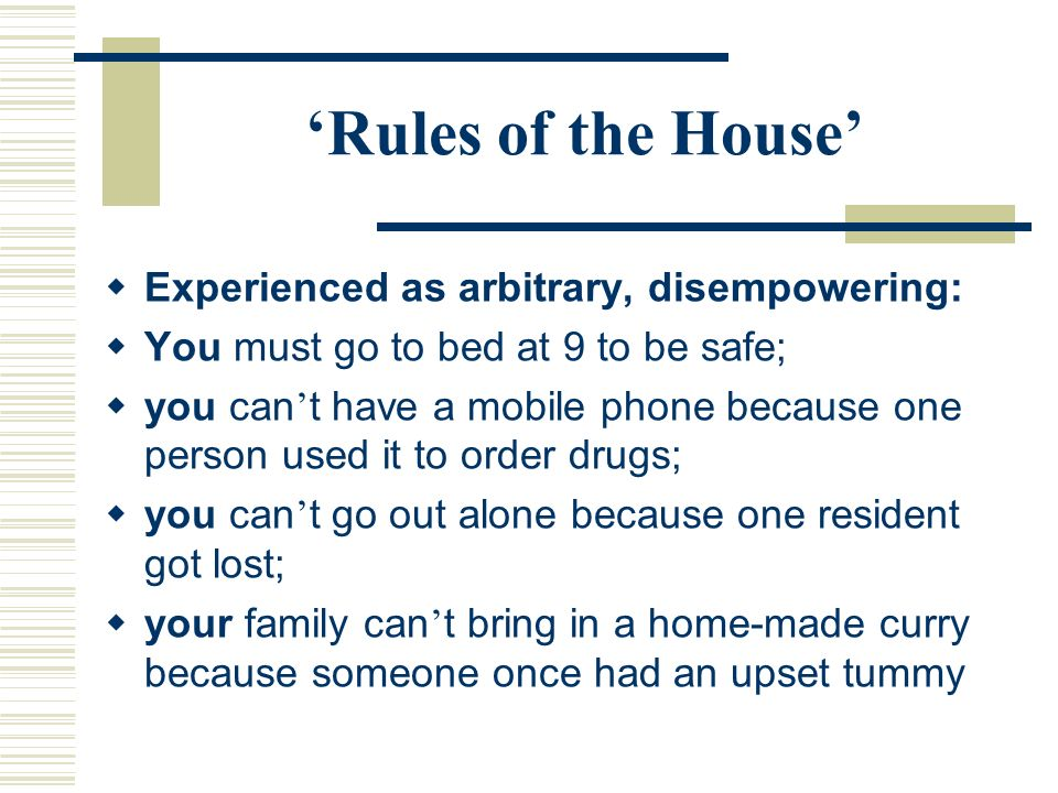 'Rules of the House' Experienced as arbitrary, disempowering: