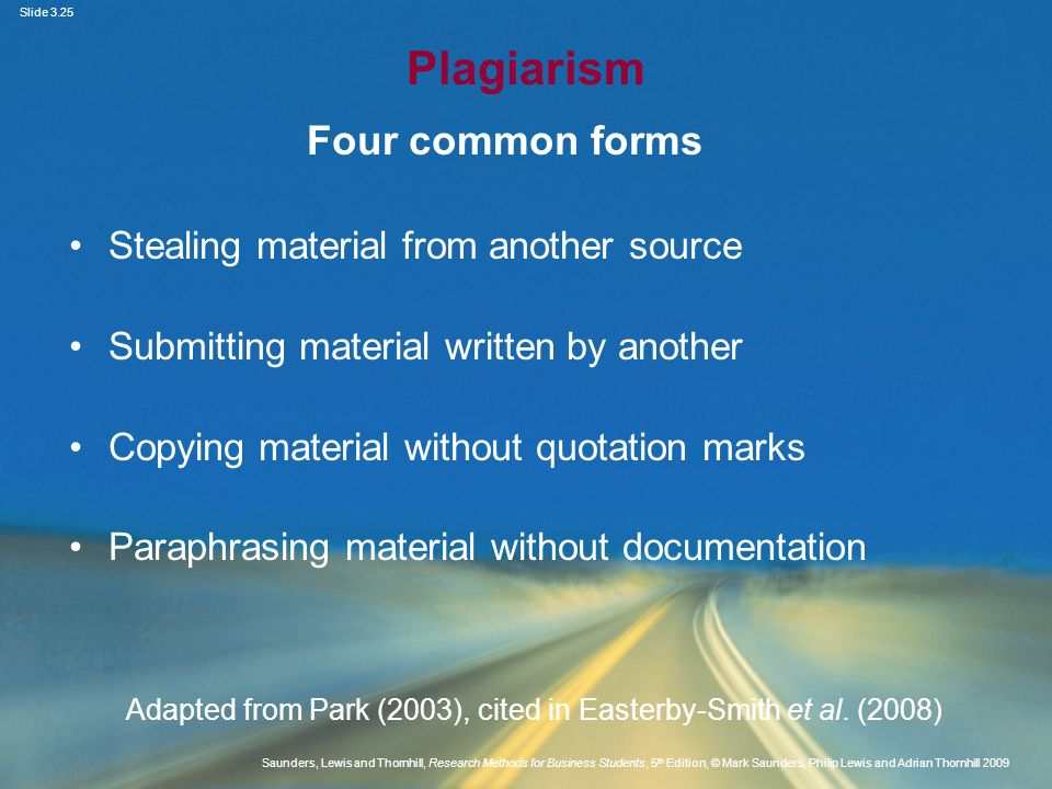 Plagiarism Four common forms Stealing material from another source