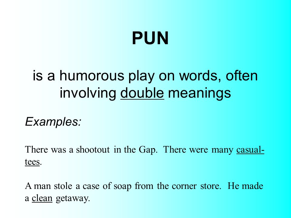 Puns are considered the ultimate form of wordplay by many. Puns.