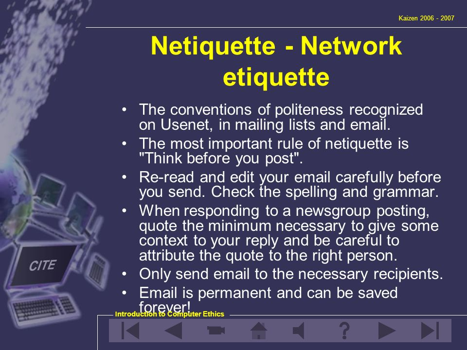 essays netiquette The purpose of this essay was to examine a business communication trend, and i chose the subject of netiquette initially i expected to find detailed lists of dos and don'ts, and i was not disappointed in that respect.