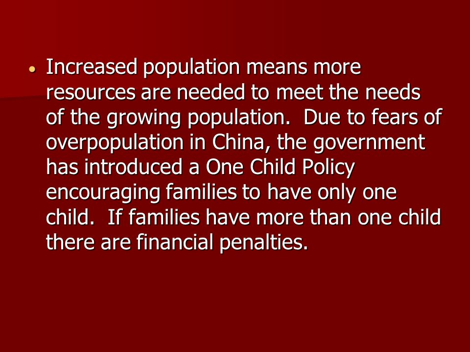 Increased population means more resources are needed to meet the needs of the growing population.