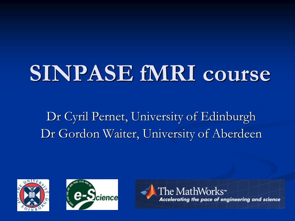 SINPASE fMRI course Dr Cyril Pernet, University of Edinburgh
