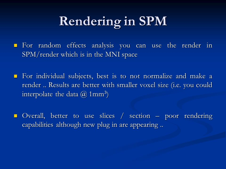 Rendering in SPM For random effects analysis you can use the render in SPM/render which is in the MNI space.