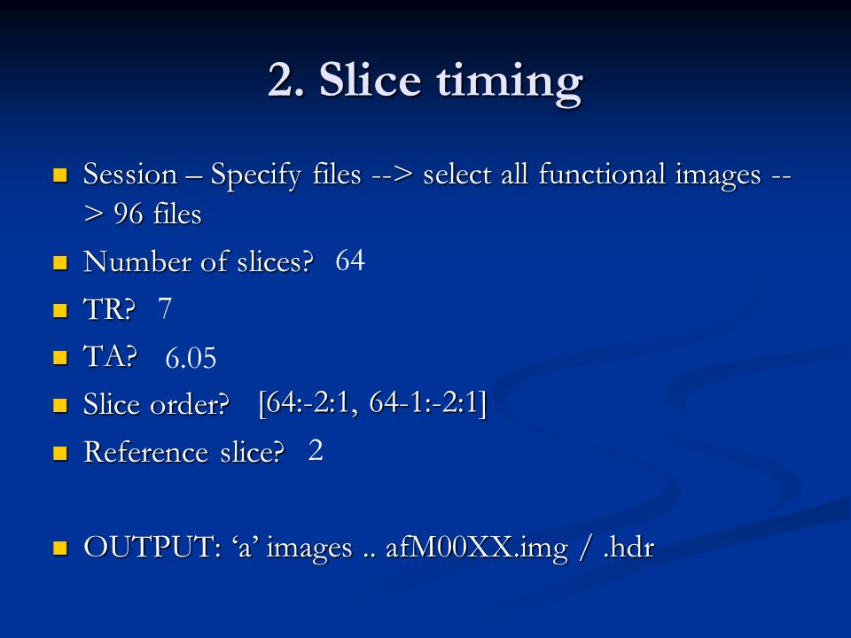 2. Slice timing Session – Specify files --> select all functional images --> 96 files. Number of slices