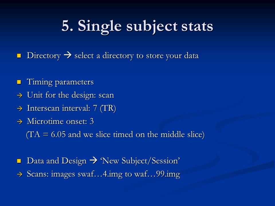 5. Single subject stats Directory  select a directory to store your data. Timing parameters. Unit for the design: scan.