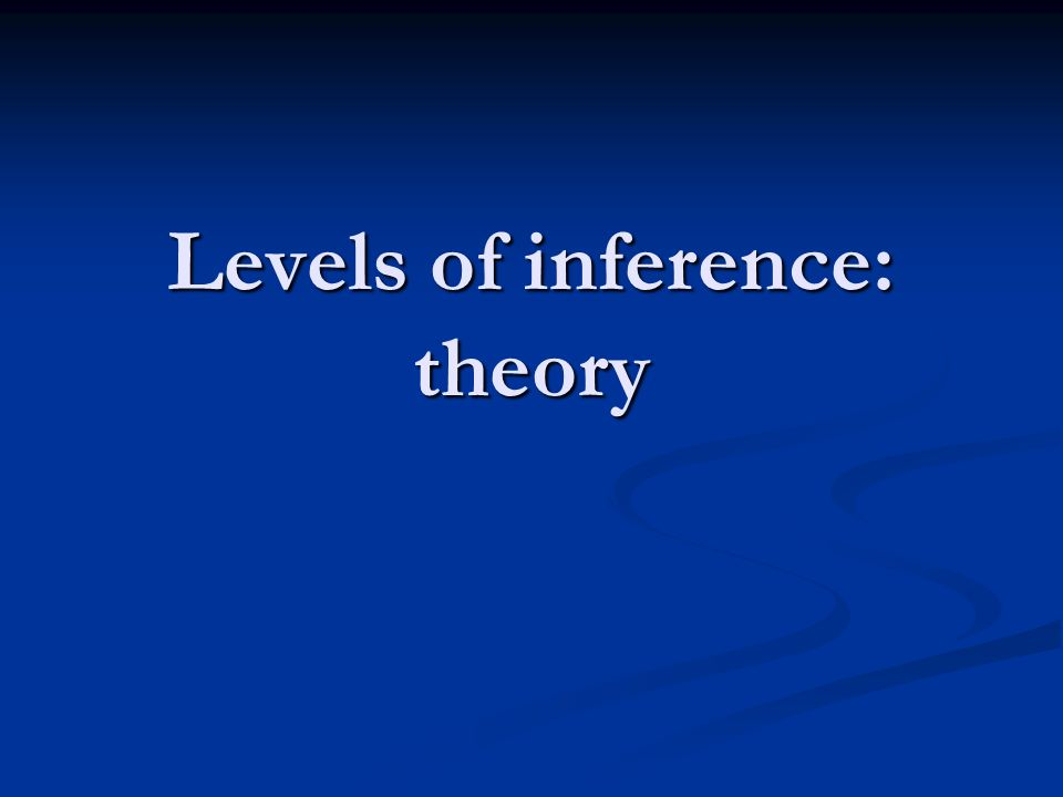 Levels of inference: theory