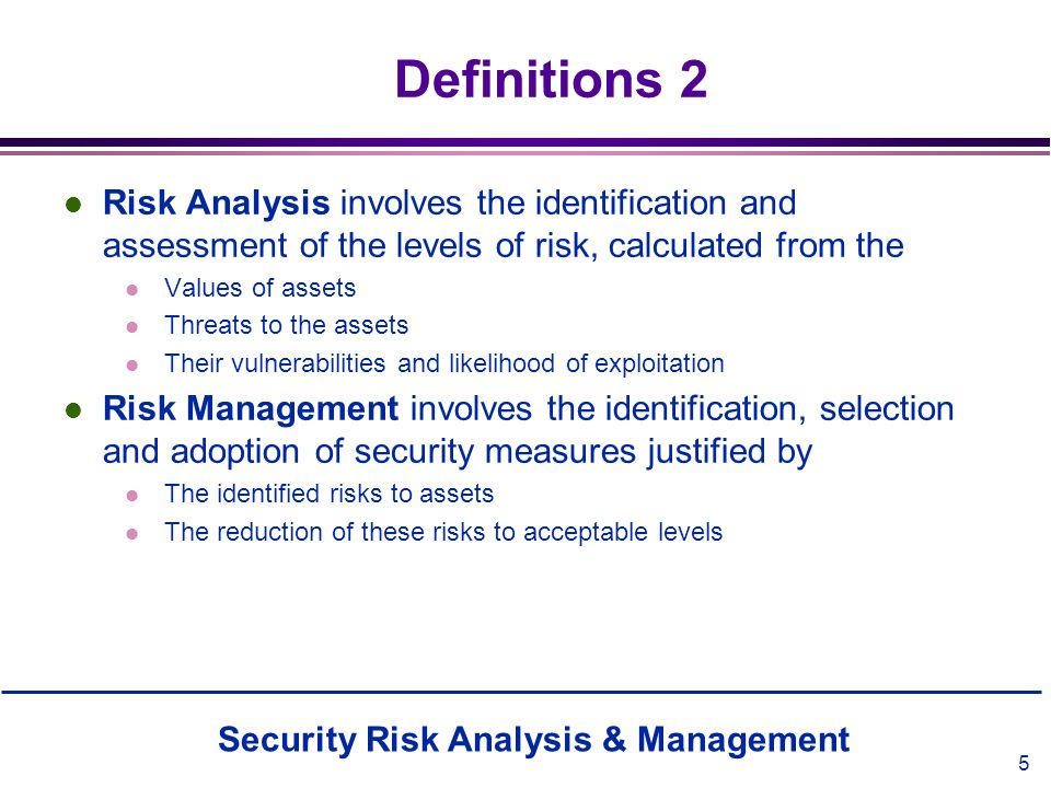 Definitions 2 Risk Analysis involves the identification and assessment of the levels of risk, calculated from the.