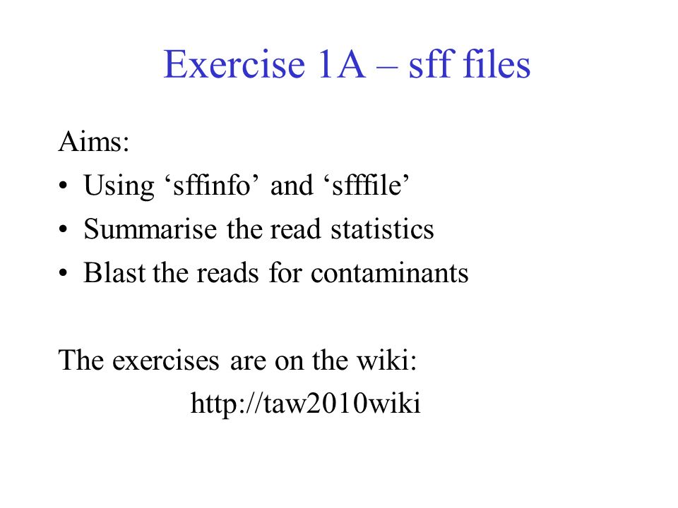 Exercise 1A – sff files Aims: Using 'sffinfo' and 'sfffile'