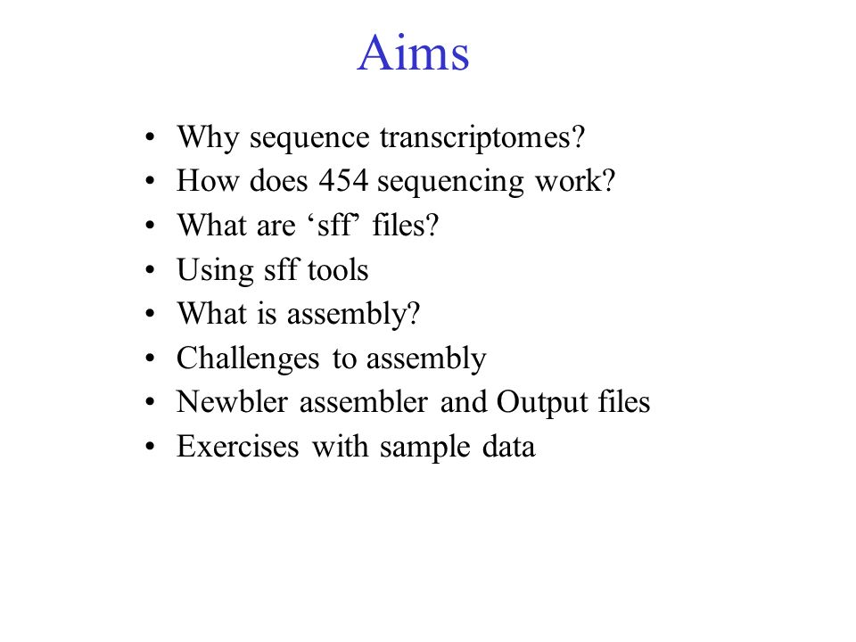 Aims Why sequence transcriptomes How does 454 sequencing work