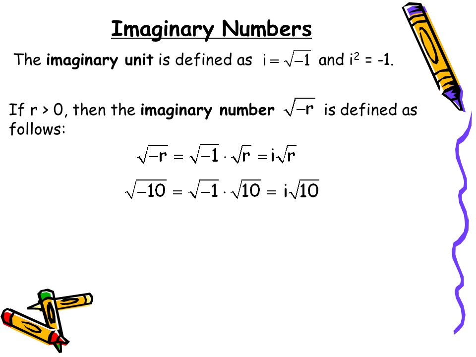 Imaginary Numbers The imaginary unit is defined as and i2 = -1.