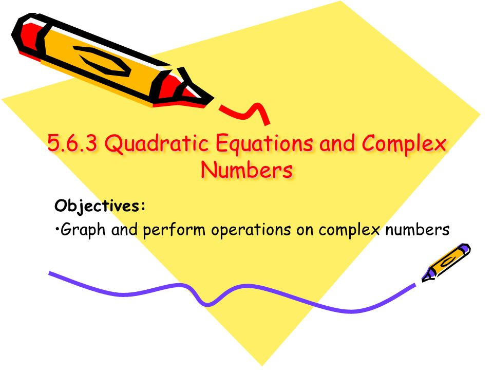 5.6.3 Quadratic Equations and Complex Numbers