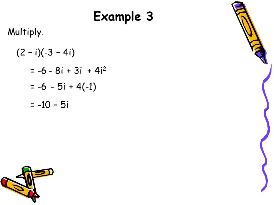 Example 3 Multiply. (2 – i)(-3 – 4i) = i + 3i + 4i2 = i